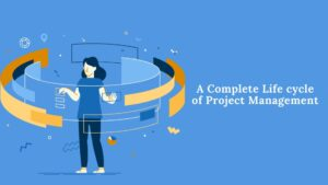 A Complete Life Cycle of Project Management